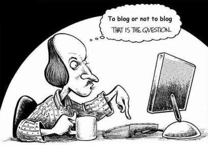 "Cartoon William Shakespeare asks, ""To blog, or not the blog.  That is the question."""